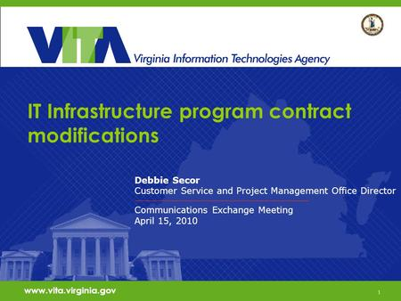1 www.vita.virginia.gov IT Infrastructure program contract modifications Debbie Secor Customer Service and Project Management Office Director Communications.
