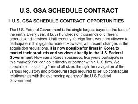 U.S. GSA SCHEDULE CONTRACT The U.S. Federal Government is the single largest buyer on the face of the earth. Every year, it buys hundreds of thousands.