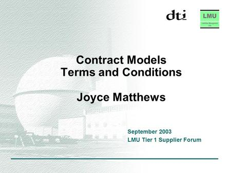 Contract Models Terms and Conditions Joyce Matthews September 2003 LMU Tier 1 Supplier Forum.