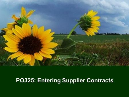 1 PO325: Entering Supplier Contracts. 22 Training Agenda Welcome Icebreaker Lesson One – Understanding Supplier Contracts Lesson Two – Supplier Contract.