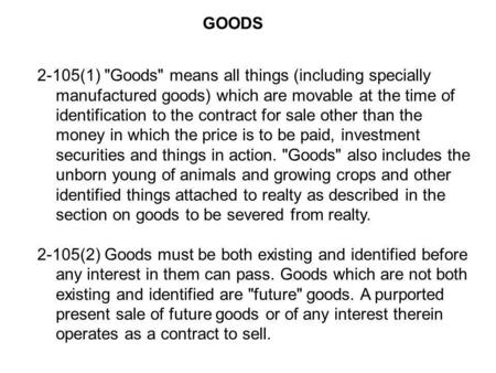 2-105(1) Goods means all things (including specially manufactured goods) which are movable at the time of identification to the contract for sale other.