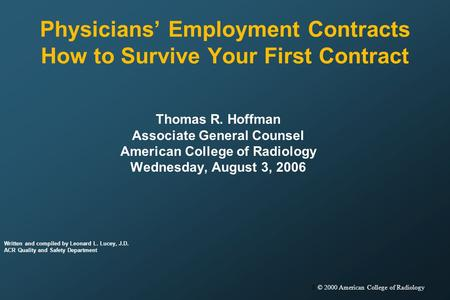 1 © 2000 American College of Radiology Physicians Employment Contracts How to Survive Your First Contract Thomas R. Hoffman Associate General Counsel American.
