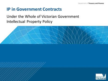IP in Government Contracts Under the Whole of Victorian Government Intellectual Property Policy.