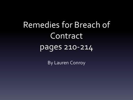 Remedies for Breach of Contract pages 210-214 By Lauren Conroy.