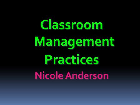 Classroom Management Practices Nicole Anderson. My Experience Worked two years as an IA III in a special education classroom for children with emotional.