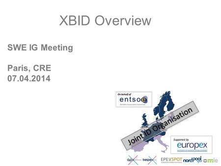 SWE IG Meeting Paris, CRE 07.04.2014 XBID Overview Supported by.
