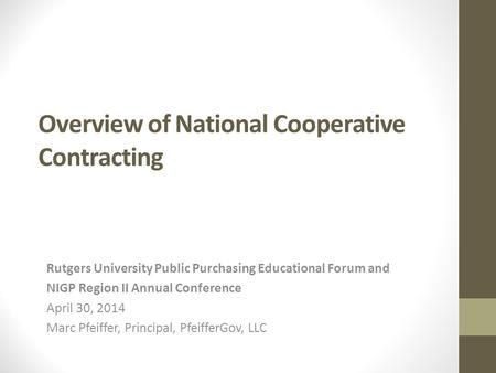 Overview of National Cooperative Contracting Rutgers University Public Purchasing Educational Forum and NIGP Region II Annual Conference April 30, 2014.