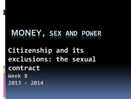 Citizenship and its exclusions: the sexual contract Week