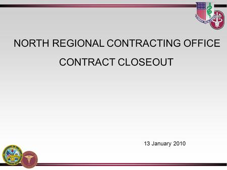 CONTRACT CLOSEOUT NORTH REGIONAL CONTRACTING OFFICE 13 January 2010.