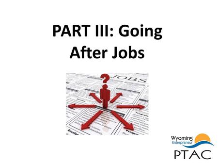PART III: Going After Jobs. Who Provides the Offer & Who Accepts.