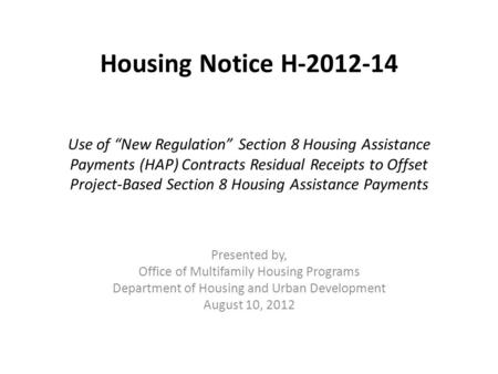 Housing Notice H-2012-14 Use of New Regulation Section 8 Housing Assistance Payments (HAP) Contracts Residual Receipts to Offset Project-Based Section.