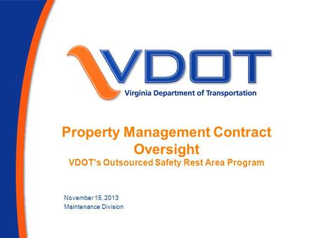 Property Management Contract Oversight VDOTs Outsourced Safety Rest Area Program November 15, 2013 Maintenance Division.