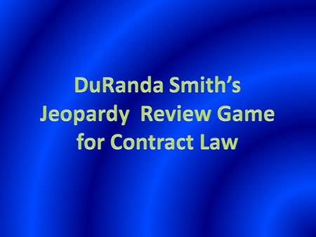 DuRanda Smith's Jeopardy Review Game for Contract Law