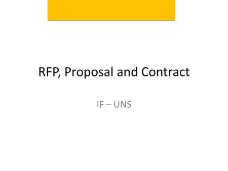RFP, Proposal and Contract IF – UNS. 10 steps in Procurement Process 1.An RFP is released 2.Proposal Meetings and Conferences 3.Forming a Proposal Teams.
