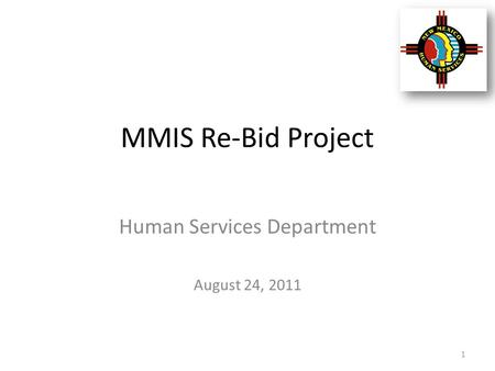 MMIS Re-Bid Project Human Services Department August 24, 2011 1.