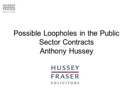 Possible Loopholes in the Public Sector Contracts Anthony Hussey.