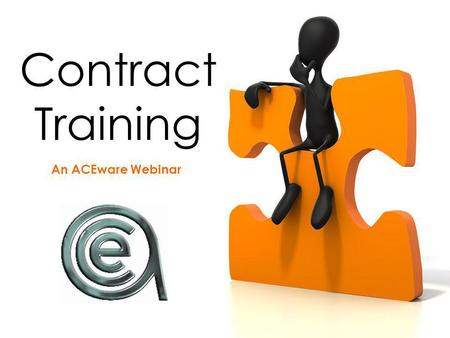 Contract Training An ACEware Webinar. Contract Training Topics Why is Contract Training different? Course Setup Registering Participants Billing Budgets.