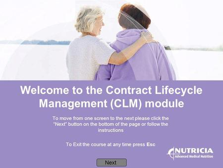 Welcome to the Contract Lifecycle Management (CLM) module To move from one screen to the next please click the Next button on the bottom of the page or.