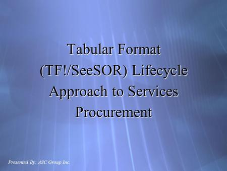 Tabular Format (TF!/SeeSOR) Lifecycle Approach to Services Procurement