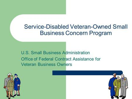 Service-Disabled Veteran-Owned Small Business Concern Program U.S. Small Business Administration Office of Federal Contract Assistance for Veteran Business.
