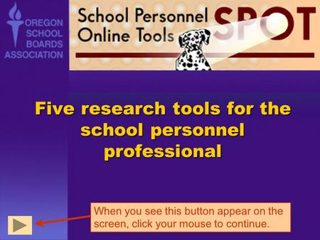 Five research tools for the school personnel professional When you see this button appear on the screen, click your mouse to continue.