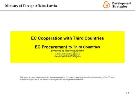 Ministry of Foreign Affairs, Latvia 1 EC Cooperation with Third Countries EC Procurement to Third Countries prepared by Mauro Napodano