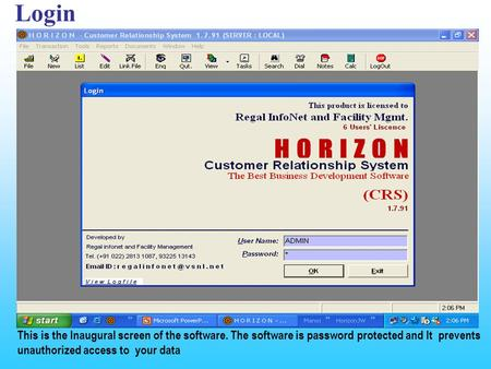 Login This is the Inaugural screen of the software. The software is password protected and It prevents unauthorized access to your data.