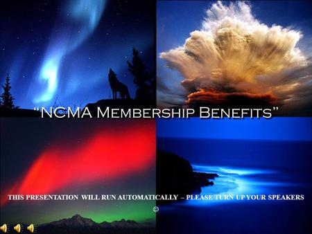 NCMA Membership Benefits THIS PRESENTATION WILL RUN AUTOMATICALLY – PLEASE TURN UP YOUR SPEAKERS.