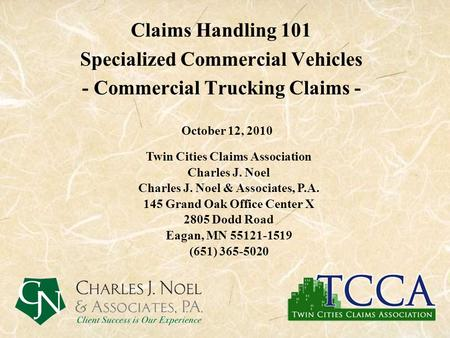 Claims Handling 101 Specialized Commercial Vehicles - Commercial Trucking Claims - October 12, 2010 Twin Cities Claims Association Charles J. Noel Charles.