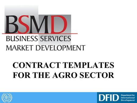 CONTRACT TEMPLATES FOR THE AGRO SECTOR. Objectives To understand the importance of contracts To be able to promote their use in the agro sector.