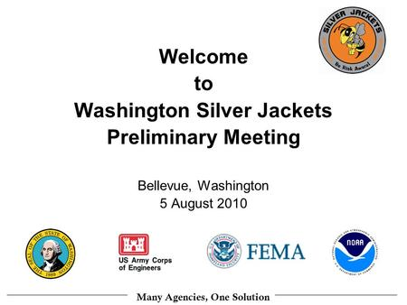 Many Agencies, One Solution Welcome to Washington Silver Jackets Preliminary Meeting Bellevue, Washington 5 August 2010.