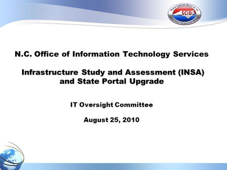 Infrastructure Study and Assessment (INSA) and State Portal Upgrade N.C. Office of Information Technology Services Infrastructure Study and Assessment.