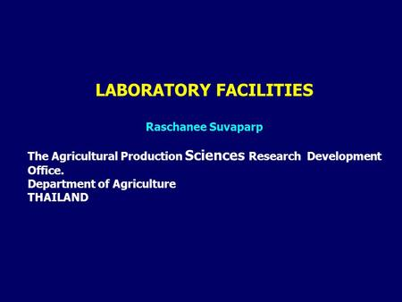 LABORATORY FACILITIES Raschanee Suvaparp The Agricultural Production Sciences Research Development Office. Department of Agriculture THAILAND.