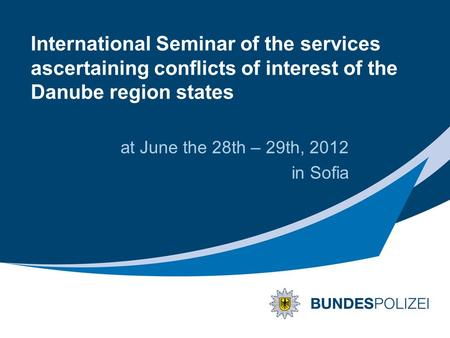 International Seminar of the services ascertaining conflicts of interest of the Danube region states at June the 28th – 29th, 2012 in Sofia.