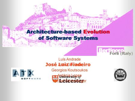 Architecture-based Evolution of Software Systems José Luiz Fiadeiro Architecture-based Evolution of Software Systems Luís Andrade João Gouveia Georgios.