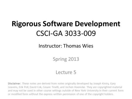Rigorous Software Development CSCI-GA 3033-009 Instructor: Thomas Wies Spring 2013 Lecture 5 Disclaimer. These notes are derived from notes originally.