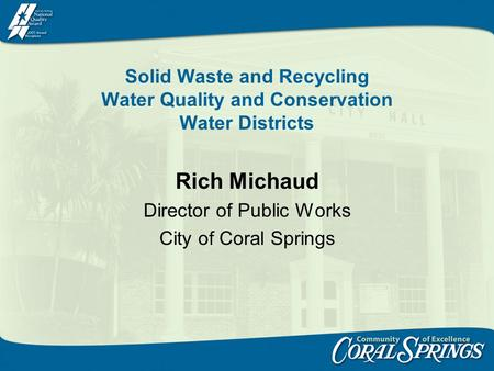 Solid Waste and Recycling Water Quality and Conservation Water Districts Rich Michaud Director of Public Works City of Coral Springs.
