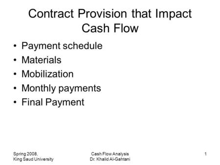 Spring 2008, King Saud University Cash Flow Analysis Dr. Khalid Al-Gahtani 1 Payment schedule Materials Mobilization Monthly payments Final Payment Contract.