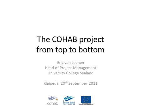 The COHAB project from top to bottom Eric van Leenen Head of Project Management University College Sealand Klaipeda, 20 th September 2011.