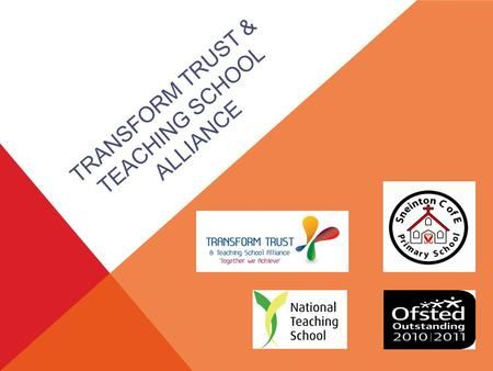 TRANSFORM TRUST & TEACHING SCHOOL ALLIANCE. PRIMARY-LED TRUST Vision Values and beliefs Governance and structure Membership Diocese and strategic partners.