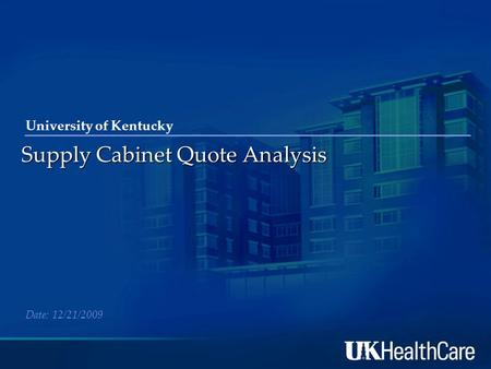 University of Kentucky Supply Cabinet Quote Analysis Date: 12/21/2009.