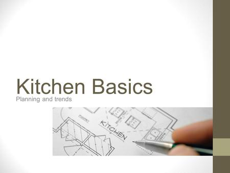Kitchen Basics Planning and trends. Kitchens are... Considered the control center most lived in room of the house most often remodeled strong selling.