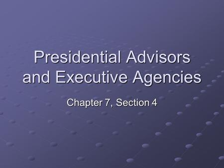 Presidential Advisors and Executive Agencies