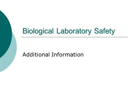 Biological Laboratory Safety Additional Information.