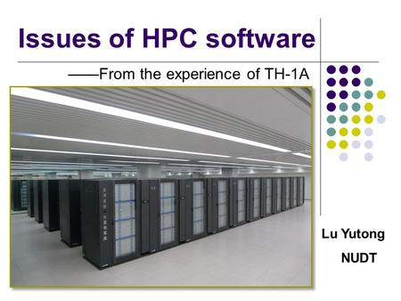 Issues of HPC software From the experience of TH-1A Lu Yutong NUDT.