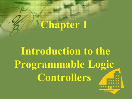 Chapter 1 Introduction to the Programmable Logic Controllers.