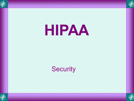 HIPAA Security.