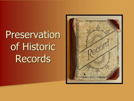 Preservation of Historic Records. Threats to Records Water Water Heat Heat Light Light Dirt and Pollutants Dirt and Pollutants Rodents and pests Rodents.