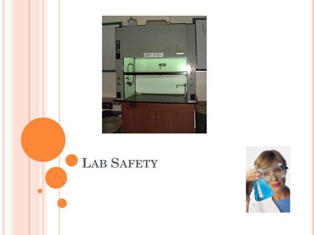 L AB S AFETY. W HY L AB S AFETY ? Protect yourself from laboratory hazards Protect students and others from laboratory hazards Comply with State and Federal.