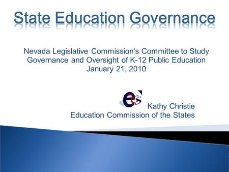 Kathy Christie Education Commission of the States Nevada Legislative Commissions Committee to Study Governance and Oversight of K-12 Public Education January.